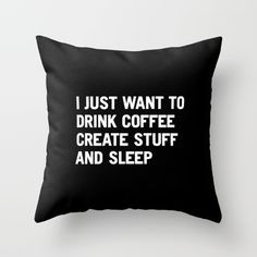 Um...yes please.<br/> <br/> I just want to drink coffee create stuff and sleep tshirt, coffee, sleep, coffee lover, creative, graphic designer, tshirt for a creative person, art tshirt, tshirt for artists, art lover, art director, inspirational, motivational, funny saying