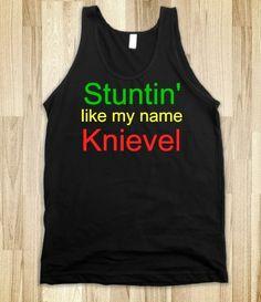 Stuntin' like my name Knievel