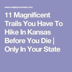 11 Magnificent Trails You Have To Hike In Kansas Before You Die | Only In Your State