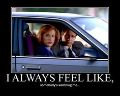 So True They are watchin' you.XFiles