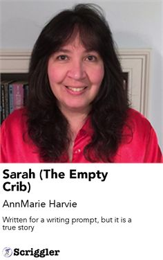Sarah (The Empty Crib) by AnnMarie Harvie https://scriggler.com/detailPost/story/45192 Written for a writing prompt, but it is a true story