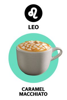 LEO- Drink: Caramel Macchiato. Click through to find out why this rich drink is perfect for the Leo woman.