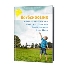 Boyschooling presents simple strategies and practical help for new homeschooling families with busy boys.