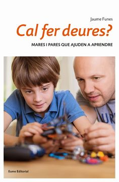 Cal fer deures? : mares i pares que ajuden a aprendre / Jaume Funes. Setembre 2015