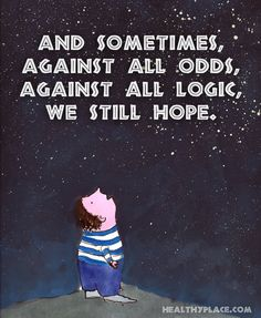And sometimes, against all odds, against all logic, we still hope