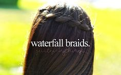 waterfall braids, I don't know how to do them though lol