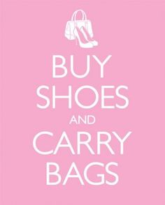 Buy Shoes and Carry Bags - Keep Calm and Carry On