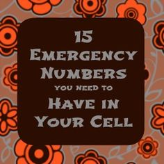 15 Emergency Numbers You Need to Have in Your Cell -  By Shelle | November 22, 2013 | Emergency