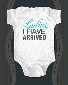 Ladies, I have arrived funny baby onesie or shirt for infant, toddler, youth on Etsy, $15.88