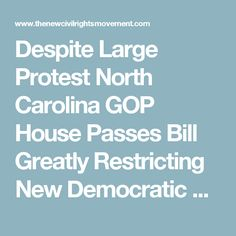 Despite Large Protest North Carolina GOP House Passes Bill Greatly Restricting New Democratic Governor's Power - The New Civil Rights Movement