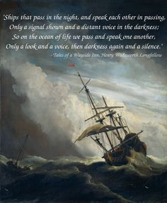 """Ships that pass in the night, and speak each other in passing…"" – Henry Wadsworth Longfellow"