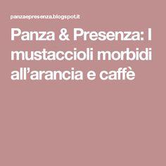 Panza & Presenza: I mustaccioli morbidi all'arancia e caffè