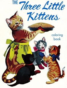 Coloring Book~The Three Little Kittens - Bonnie Jones - Picasa Webalbum Little Kittens, Cute Cats And Kittens, I Love Cats, Crazy Cats, Cool Cats, Vintage Coloring Books, Gatos Cats, Cat Character, Cat Cards