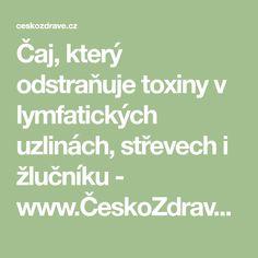 Čaj, který odstraňuje toxiny v lymfatických uzlinách, střevech i žlučníku - www.ČeskoZdravě.cz