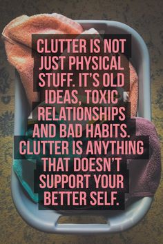 'Clutter is not just physical stuff. It's old ideas, toxic relationships and bad habits. Clutter is anything that doesn't support your better self. Words Quotes, Wise Words, Me Quotes, Sayings, Great Quotes, Quotes To Live By, Inspirational Quotes, Toxic Relationships, Konmari