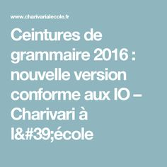 Ceintures de grammaire 2016 : nouvelle version conforme aux IO – Charivari à l'école