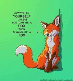 """Because it's true I saw that phrase with """"unicorn"""" instead of fox and I thought - nooo I don't want to be unicorn (no offense to those who want I just p. Always be a fox Inspirational Animal Quotes, Cute Animal Quotes, Cute Quotes, Cute Animals, Cute Animal Drawings, Cute Drawings, Art Fox, Fox Quotes, Fuchs Illustration"""