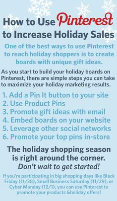 If you are looking to use social media to increase your holiday sales this year, #Pinterest is a great place to start.  Why Pinterest?  Pinterest users approach the site with more of a shopping mentality than on other social sites.  While you may use other networks — like Facebook or Twitter — strictly for engagement purposes, on Pinterest you're able to connect with consumers at a unique stage of the buying process: the looking and browsing stage.
