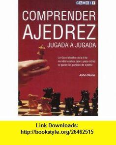 Comprender Ajedrez Jugada a Jugada (Spanish Edition) (9781901983616) John Nunn , ISBN-10: 1901983617  , ISBN-13: 978-1901983616 ,  , tutorials , pdf , ebook , torrent , downloads , rapidshare , filesonic , hotfile , megaupload , fileserve