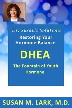 Dr. Susan's Solutions: DHEA - The Fountain of Youth Hormone by Susan M. Lark MD, http://www.amazon.com/dp/B00B555TV4/ref=cm_sw_r_pi_dp_gRdesb0DXWND2