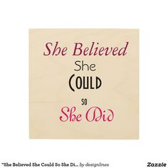 """""""She Believed She Could So She Did"""" Wood Art"""