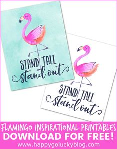 Always Stand Tall and Stand Out! Download these free flamingo inspirational printables to frame or make into cards.