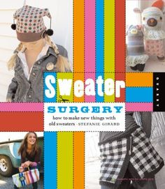 Sweater Surgery shows you how to upcycle all your slightly worn, slightly damaged, or plain old out-of-style sweaters into fabulous new items for your wardrobe and your home. Readers learn how to choose, cut, restitch, felt, and embellish old sweater fabric, transforming it into arty and funky items.