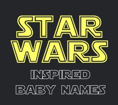 50 Star Wars Inspired Baby Names (that don't include naming your child Chewbacca)