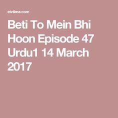 Beti To Mein Bhi Hoon Episode 47 Urdu1 14 March 2017