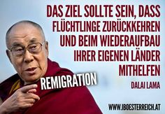 #Remigration Das Ziel sollte sein, dass Flüchtlinge zurückkehren und beim Wiederaufbau ihrer eigenen Länder mithelfen. — Dalai Lama #Wiederansiedlung