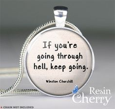 Winston Churchill quote pendant charm,quote necklace pendant,quote resin pendant- If you're going through hell, keep going- Q0192CP