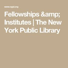 Fellowships & Institutes | The New York Public Library