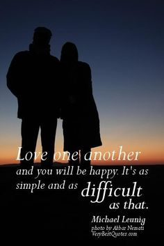 Love quotes love one another and you will be happy. its as simple and as difficult as that.