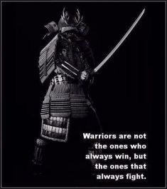 Warriors not the ones who always win, but who always fight.