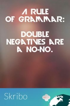 A rule of grammar: double negatives are a no-no.