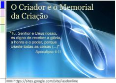 O Criador e o Memorial da Criação: https://sites.google.com/site/iasdonline/home/primeira/memorial