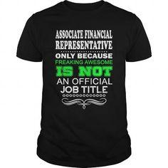 ASSOCIATE FINANCIAL REPRESENTATIVE-FREAKIN T-Shirts, Hoodies (22.99$ ==► Shopping Now!)