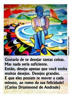 """Mais Carlos Drummond de Andrade: """"desejo apenas que você tenha muitos desejos""""..."""