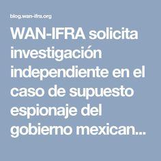WAN-IFRA solicita investigación independiente en el caso de supuesto espionaje del gobierno mexicano a periodistas - World News Publishing Focus by WAN-IFRA