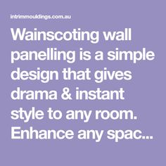 Wainscoting wall panelling is a simple design that gives drama & instant style to any room. Enhance any space. Click here to view our gallery today.