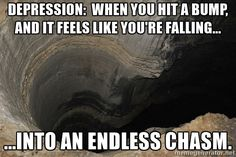 Chasm - Depression:  When you hit a bump, and it feels like you're falling…