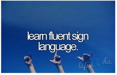 learn fluent sign language. ♡ I know some