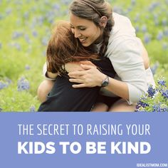 You want your kids to grow up to be nice people. But how do you take a kid who tantrums every 7 seconds and turn them into a kind, caring adult? Here's how.
