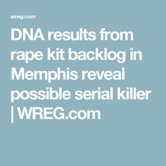 DNA results from rape kit backlog in Memphis reveal possible serial killer | WREG.com