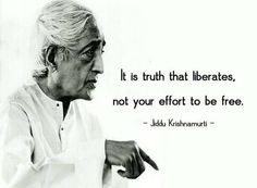 It is truth that liberates, not your effort to be free. J Krishnamurti Quotes, Jiddu Krishnamurti, Words Quotes, Wise Words, Deception Quotes, Intellectual Quotes, Mystic Quotes, Wise People, Philosophy Quotes