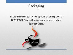 Packaging In order to feel customer specialat being DAY'S BEVERAGE, We willwrite their name ontheir Serving Cups. Cafe Business Plan, Sample Business Plan, Business Planning, Executive Summary, Lychee Soda, Unique Selling Proposition, Garden Coffee, Guerilla Marketing, Making Life Easier
