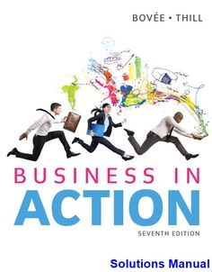 Business in Action 7th Edition Bovee Solutions Manual - Test bank, Solutions manual, exam bank, quiz bank, answer key for textbook download instantly!