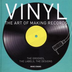 Mike Evans: Vinyl – The Art Of Making  Records – The Grooves, The Labels, The Designs (hardcover)