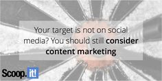 Your target is not on social media? You should still consider content marketing - Scoop....