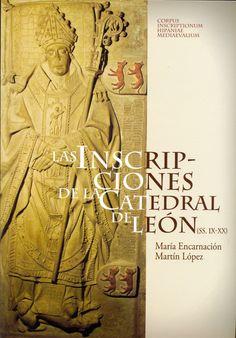 Las inscripciones de la Catedral de León (ss. IX-XX) / María Encarnación Martín López